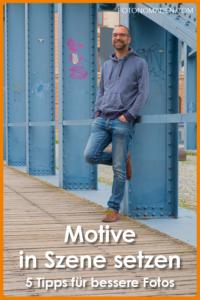 Wie du deine Motive besser in Szene setzt